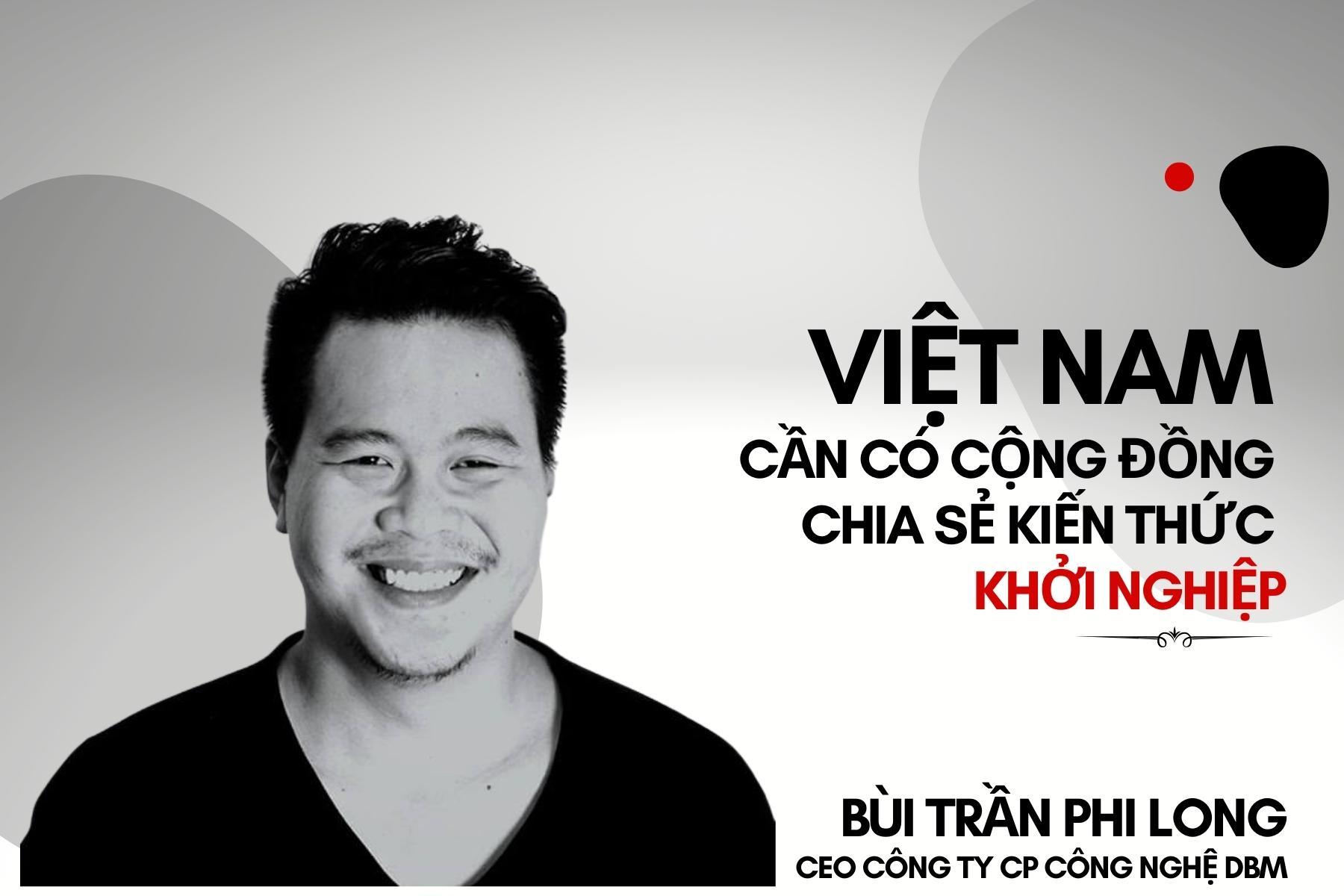 CEO Bùi Trần Phi Long: Việt Nam cần có cộng đồng chia sẻ kiến thức khởi nghiệp