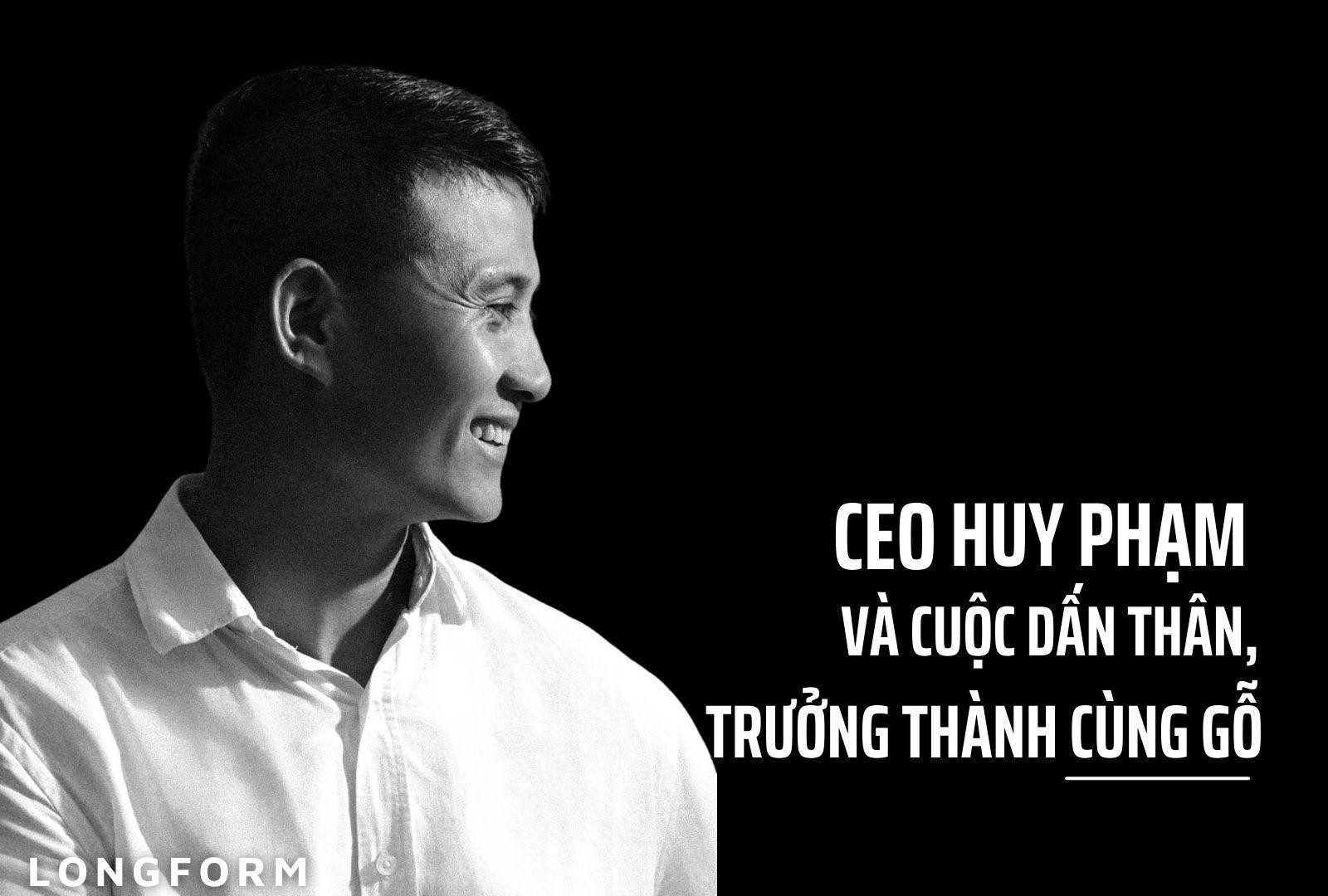 CEO Huy Phạm và cuộc dấn thân, trưởng thành cùng gỗ