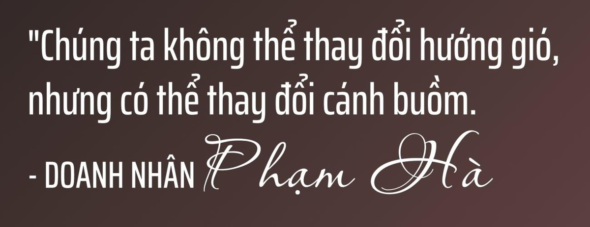 Chủ tịch Lux Group Phạm Hà: Chúng ta không thể thay đổi hướng gió, nhưng có thể thay đổi cánh buồm ảnh 8