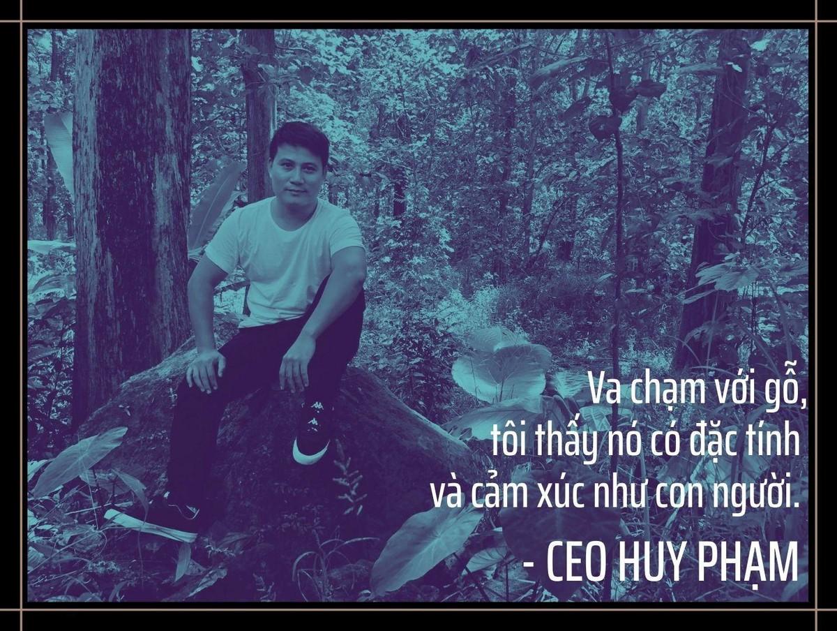 CEO Huy Phạm và cuộc dấn thân, trưởng thành cùng gỗ ảnh 11