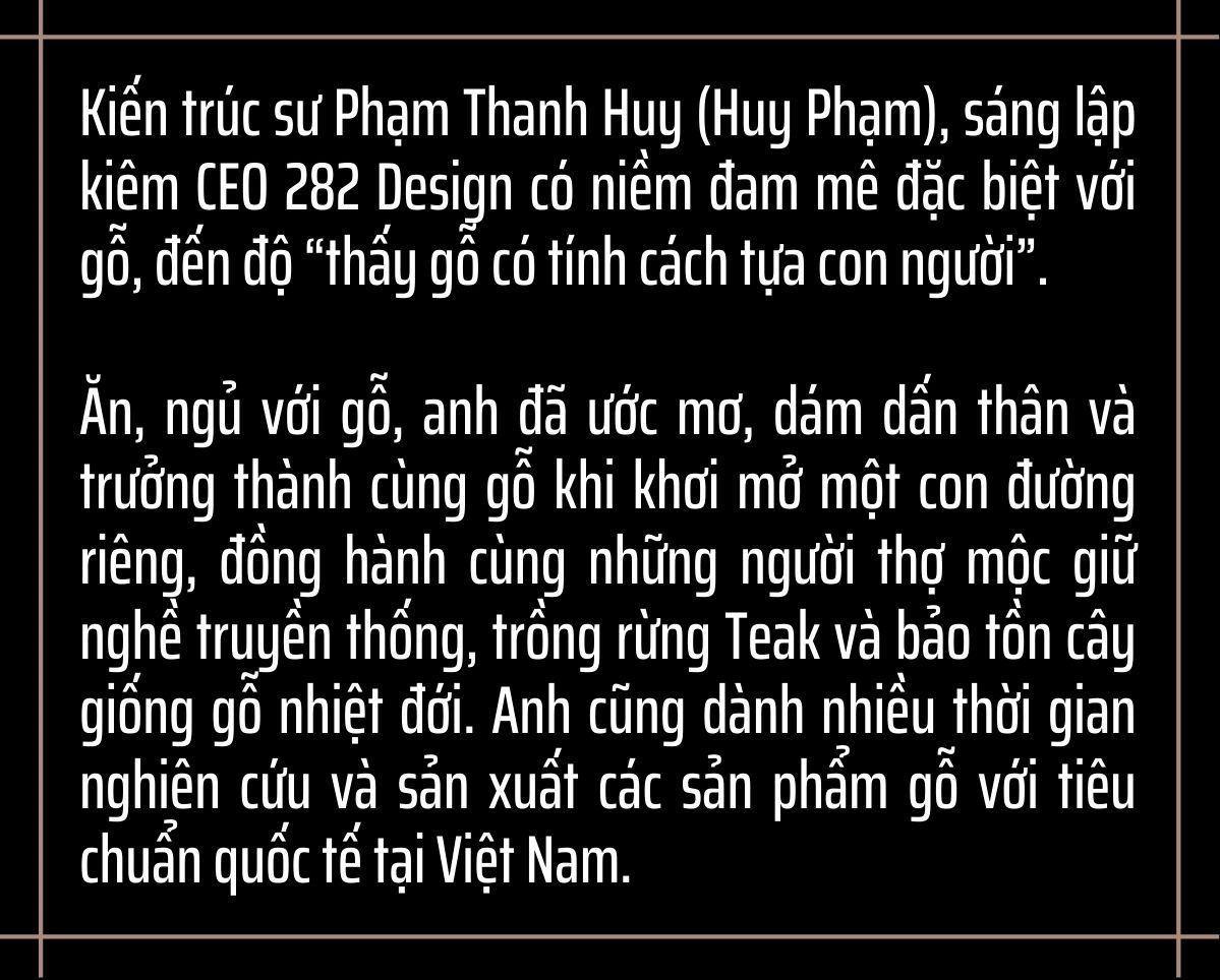 CEO Huy Phạm và cuộc dấn thân, trưởng thành cùng gỗ ảnh 1