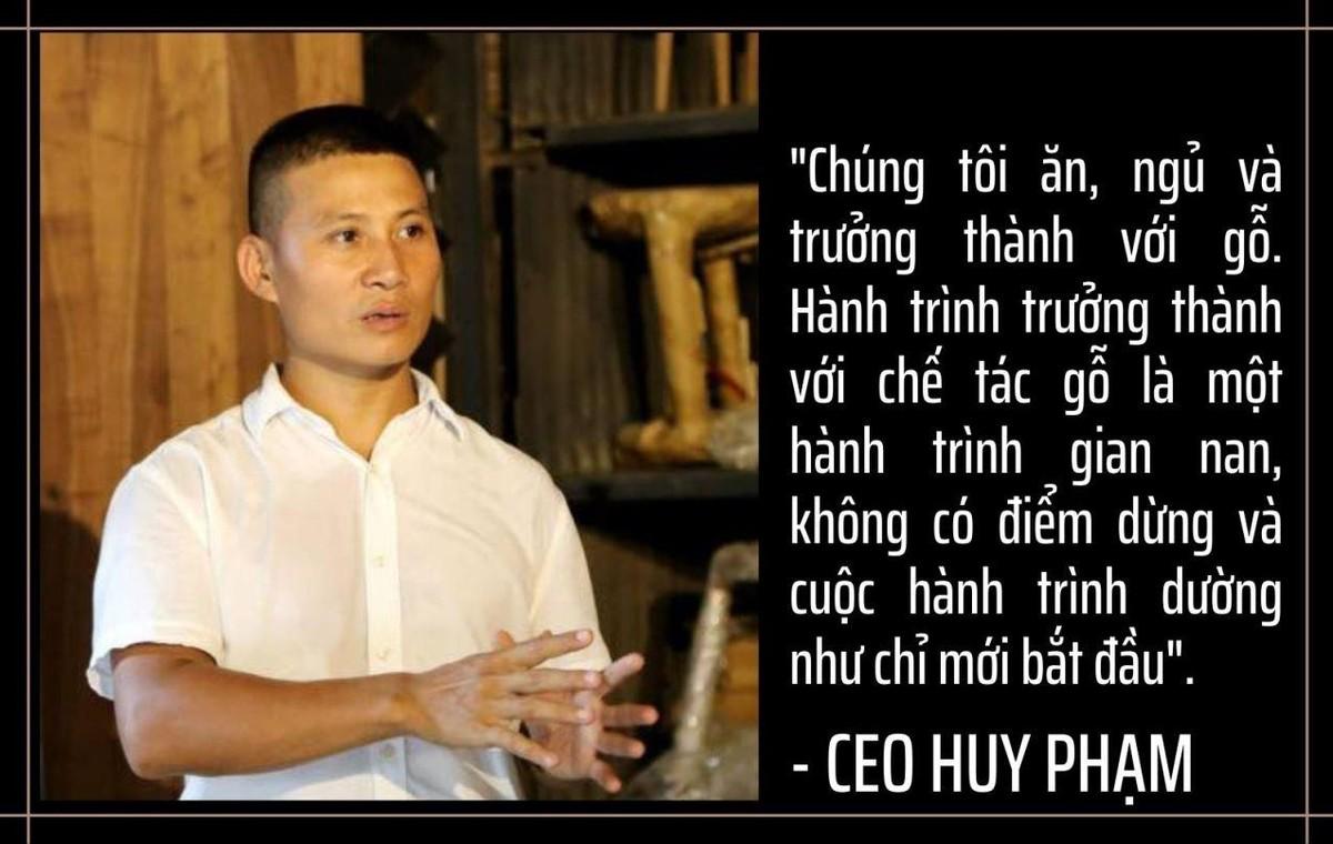 CEO Huy Phạm và cuộc dấn thân, trưởng thành cùng gỗ ảnh 4
