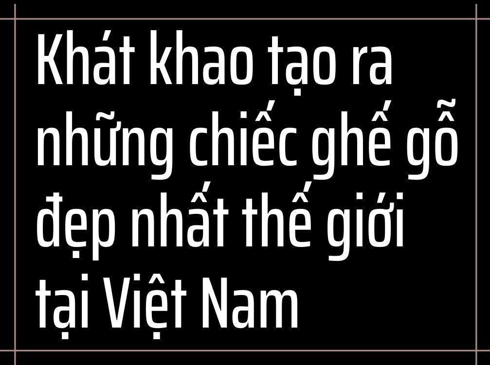 CEO Huy Phạm và cuộc dấn thân, trưởng thành cùng gỗ ảnh 5